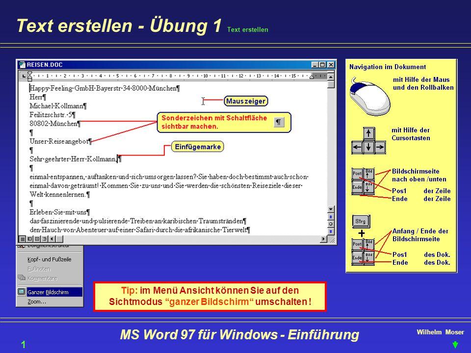 Wilhelm Moser MS Word 97 für Windows - Einführung Text erstellen - Übung 1 Text erstellen Tip: im Menü Ansicht können Sie auf den Sichtmodus ganzer Bi