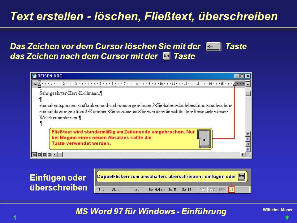 Das Zeichen vor dem Cursor löschen Sie mit der Taste das Zeichen nach dem Cursor mit der Taste Wilhelm Moser MS Word 97 für Windows - Einführung Text