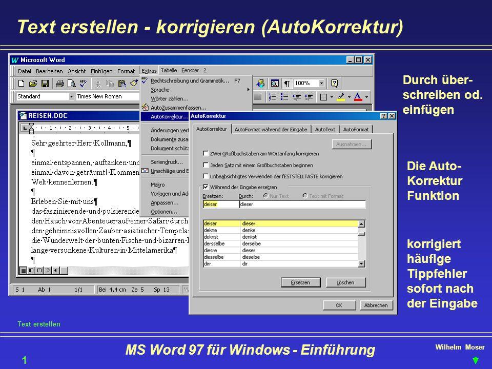 Wilhelm Moser MS Word 97 für Windows - Einführung Text erstellen - korrigieren (AutoKorrektur) Durch über- schreiben od. einfügen Die Auto- Korrektur