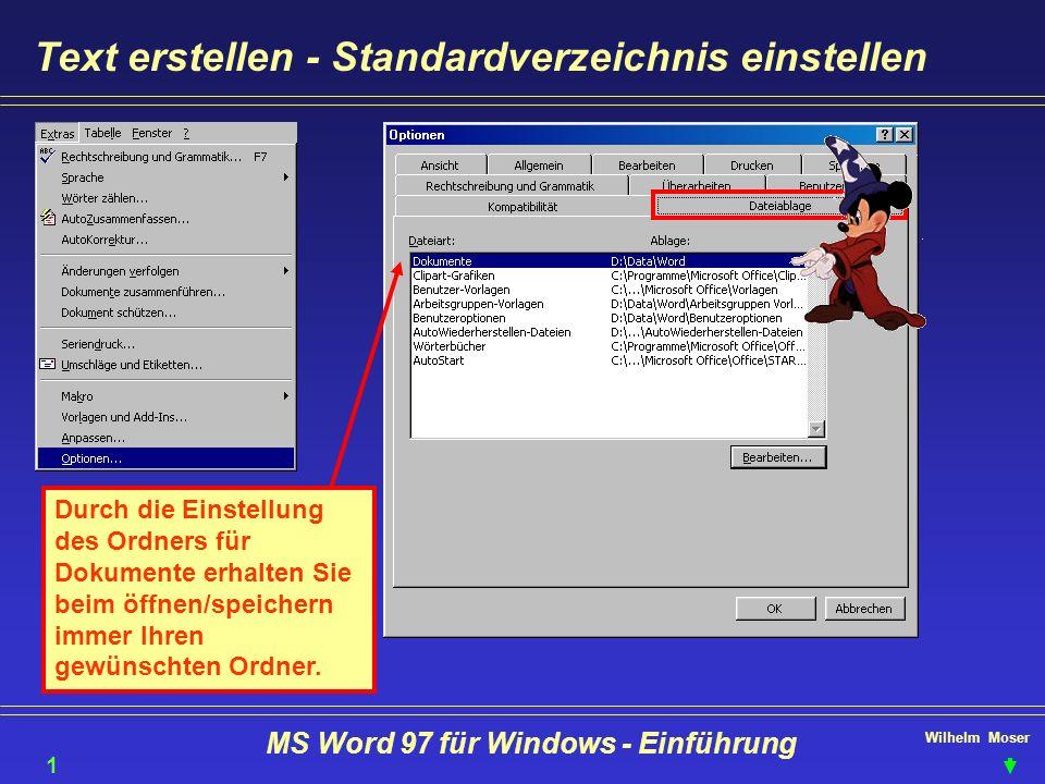 Wilhelm Moser MS Word 97 für Windows - Einführung Text erstellen - Standardverzeichnis einstellen Durch die Einstellung des Ordners für Dokumente erha