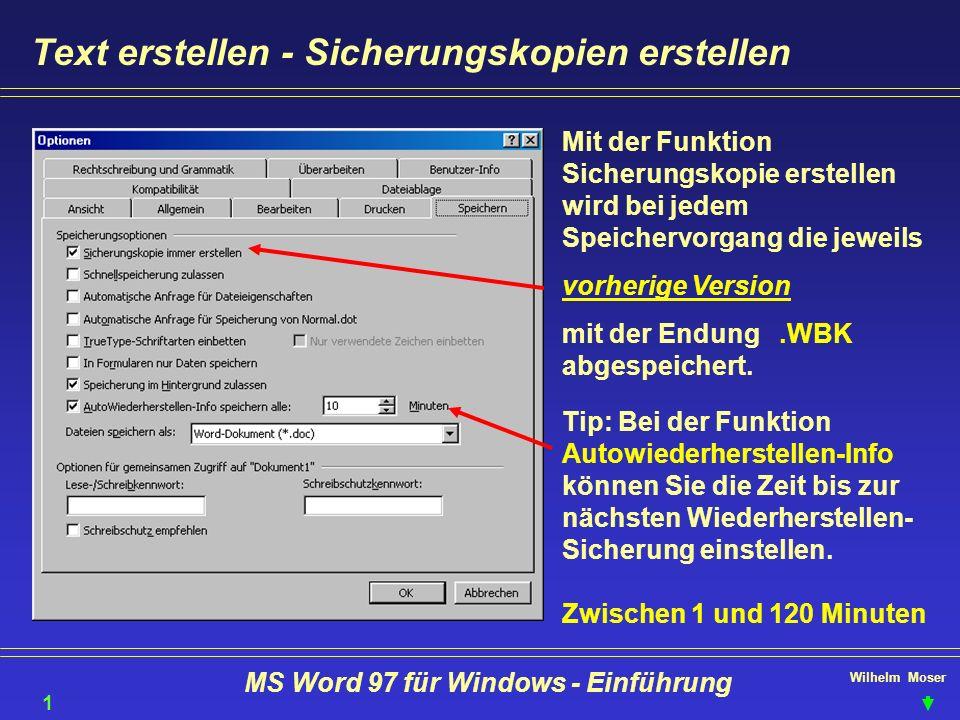 Wilhelm Moser MS Word 97 für Windows - Einführung Text erstellen - Sicherungskopien erstellen Mit der Funktion Sicherungskopie erstellen wird bei jede