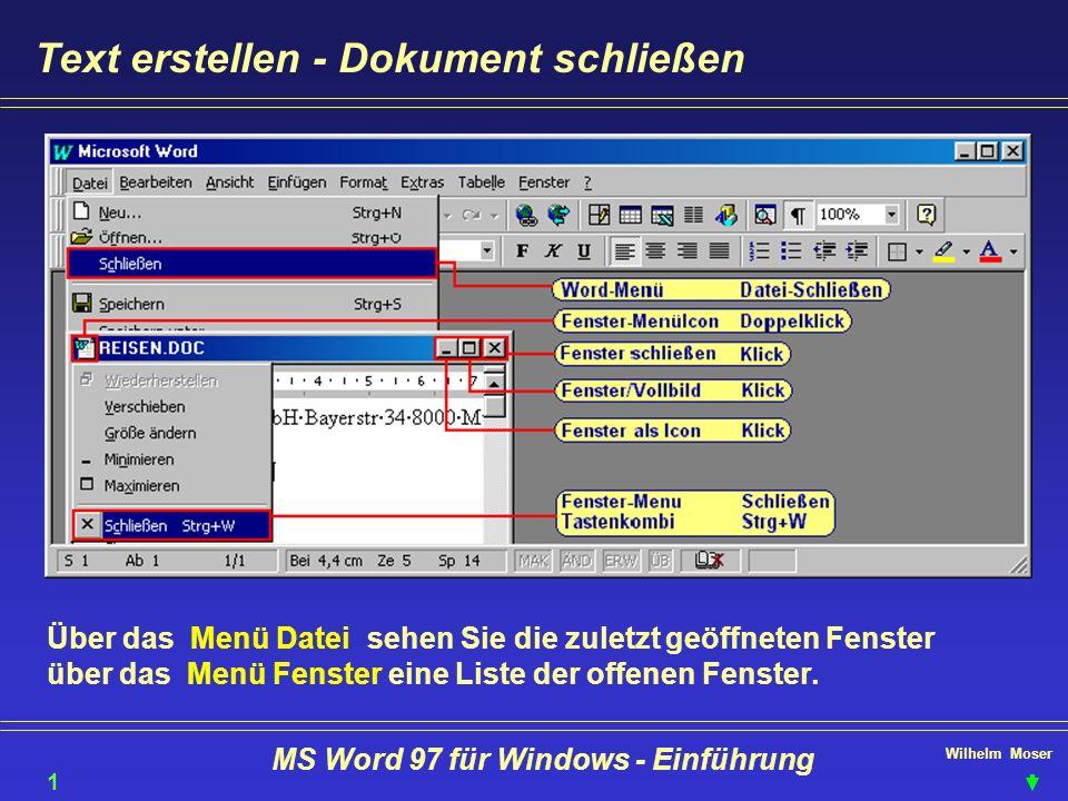 Wilhelm Moser MS Word 97 für Windows - Einführung Text erstellen - Dokument schließen Über das Menü Datei sehen Sie die zuletzt geöffneten Fenster übe