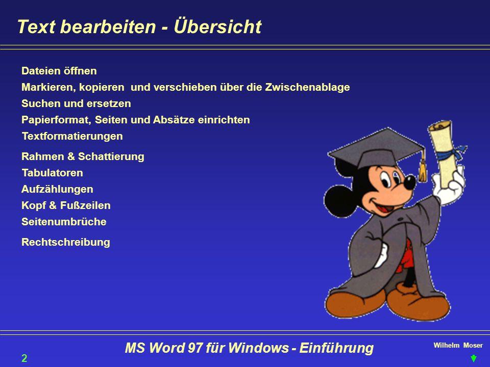 Wilhelm Moser MS Word 97 für Windows - Einführung Text bearbeiten - Übersicht Dateien öffnen Markieren, kopieren und verschieben über die Zwischenabla