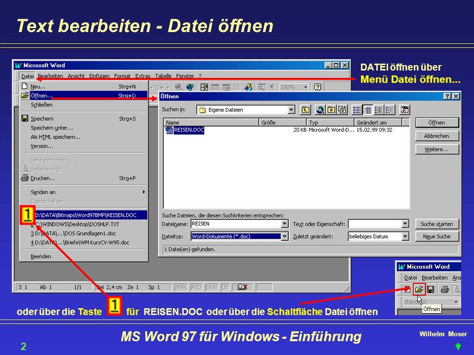 Wilhelm Moser MS Word 97 für Windows - Einführung Text bearbeiten - Datei öffnen DATEI öffnen über Menü Datei öffnen... oder über die Schaltfläche Dat