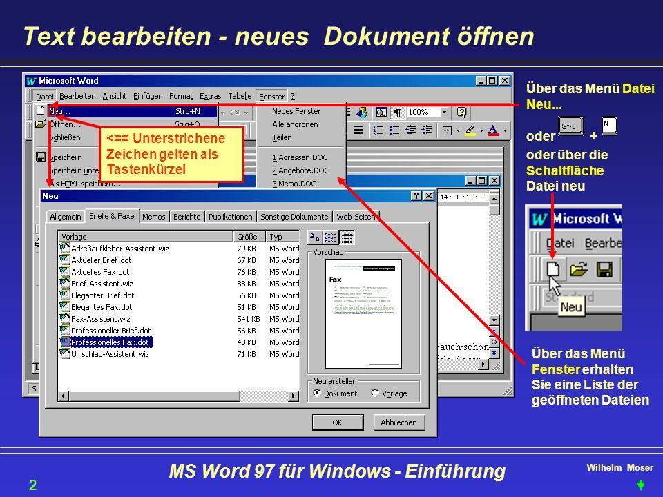 Wilhelm Moser MS Word 97 für Windows - Einführung Text bearbeiten - neues Dokument öffnen Über das Menü Fenster erhalten Sie eine Liste der geöffneten