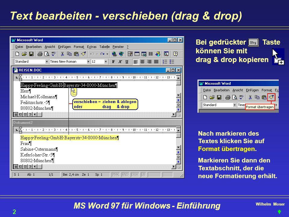 Wilhelm Moser MS Word 97 für Windows - Einführung Text bearbeiten - verschieben (drag & drop) Bei gedrückter Taste können Sie mit drag & drop kopieren