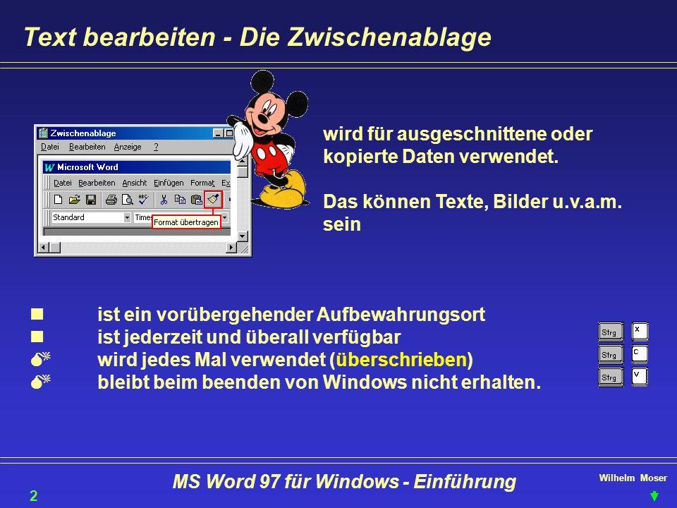 Wilhelm Moser MS Word 97 für Windows - Einführung Text bearbeiten - Die Zwischenablage ist ein vorübergehender Aufbewahrungsort ist jederzeit und über