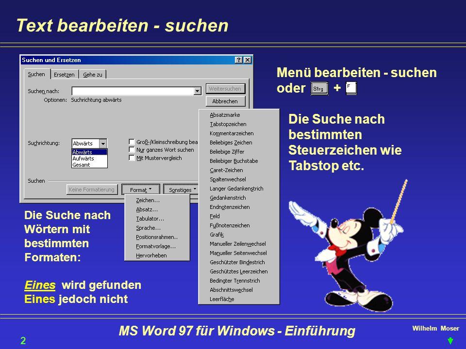 Wilhelm Moser MS Word 97 für Windows - Einführung Text bearbeiten - suchen Die Suche nach bestimmten Steuerzeichen wie Tabstop etc. Menü bearbeiten -