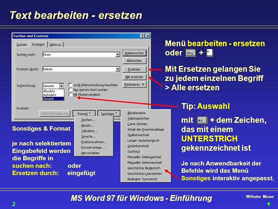Wilhelm Moser MS Word 97 für Windows - Einführung Text bearbeiten - ersetzen Menü bearbeiten - ersetzen oder + Mit Ersetzen gelangen Sie zu jedem einz