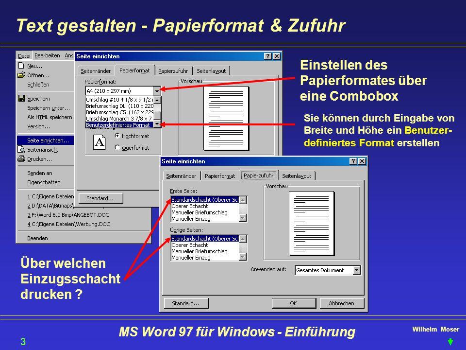 Wilhelm Moser MS Word 97 für Windows - Einführung Text gestalten - Papierformat & Zufuhr Einstellen des Papierformates über eine Combobox Sie können d