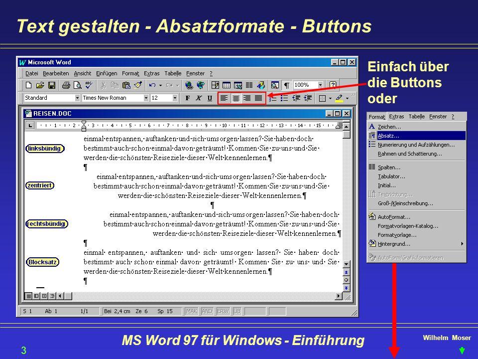 Wilhelm Moser MS Word 97 für Windows - Einführung Text gestalten - Absatzformate - Buttons Einfach über die Buttons oder 33