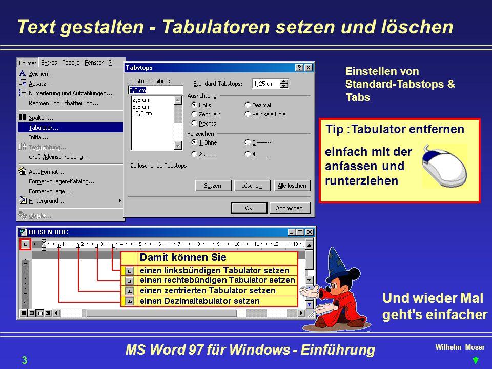 Wilhelm Moser MS Word 97 für Windows - Einführung Text gestalten - Tabulatoren setzen und löschen Einstellen von Standard-Tabstops & Tabs Und wieder M