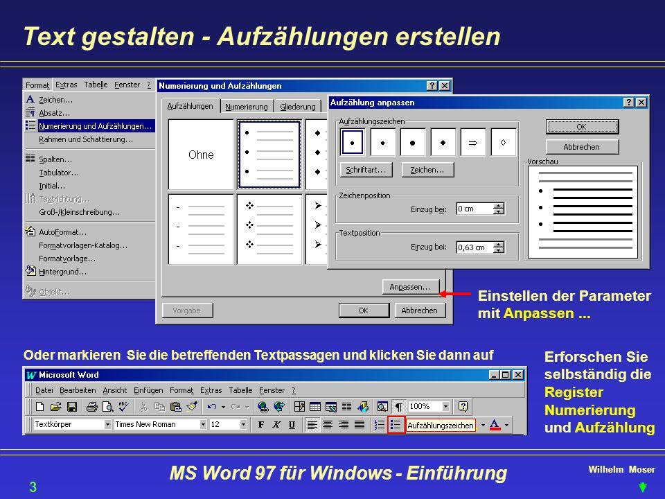 Wilhelm Moser MS Word 97 für Windows - Einführung Text gestalten - Aufzählungen erstellen Oder markieren Sie die betreffenden Textpassagen und klicken