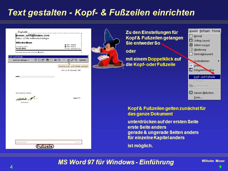 Wilhelm Moser MS Word 97 für Windows - Einführung Text gestalten - Kopf- & Fußzeilen einrichten Kopf & Fußzeilen gelten zunächst für das ganze Dokumen