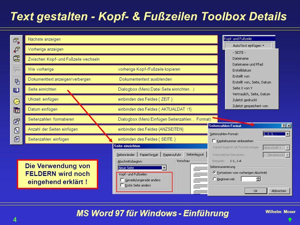 Wilhelm Moser MS Word 97 für Windows - Einführung Text gestalten - Kopf- & Fußzeilen Toolbox Details 41 Nächste anzeigen Vorherige anzeigen Zwischen K