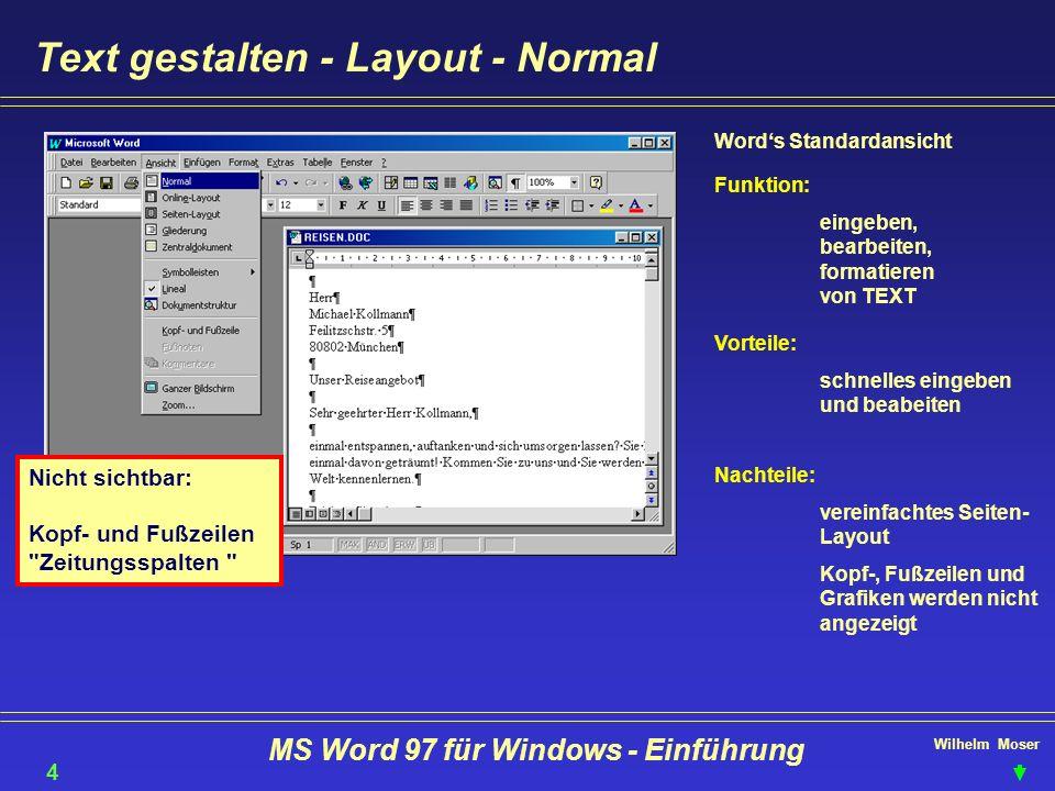 Wilhelm Moser MS Word 97 für Windows - Einführung Text gestalten - Layout - Normal Nicht sichtbar: Kopf- und Fußzeilen