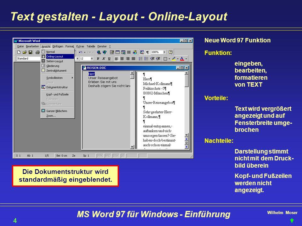 Wilhelm Moser MS Word 97 für Windows - Einführung Text gestalten - Layout - Online-Layout 44 Neue Word 97 Funktion Funktion: eingeben, bearbeiten, for
