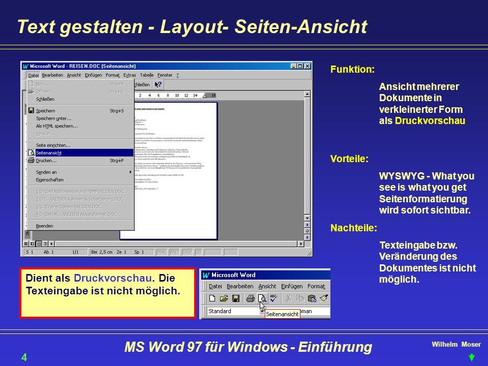 Wilhelm Moser MS Word 97 für Windows - Einführung Text gestalten - Layout- Seiten-Ansicht 46 Dient als Druckvorschau. Die Texteingabe ist nicht möglic