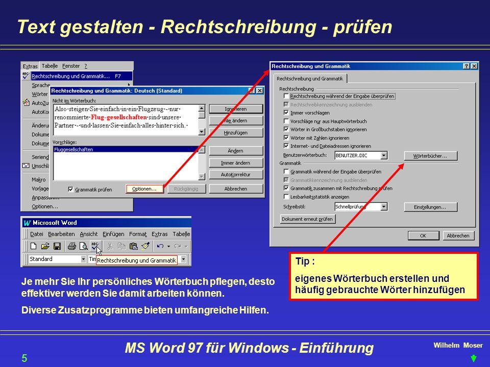 Wilhelm Moser MS Word 97 für Windows - Einführung Text gestalten - Rechtschreibung - prüfen Tip : eigenes Wörterbuch erstellen und häufig gebrauchte W