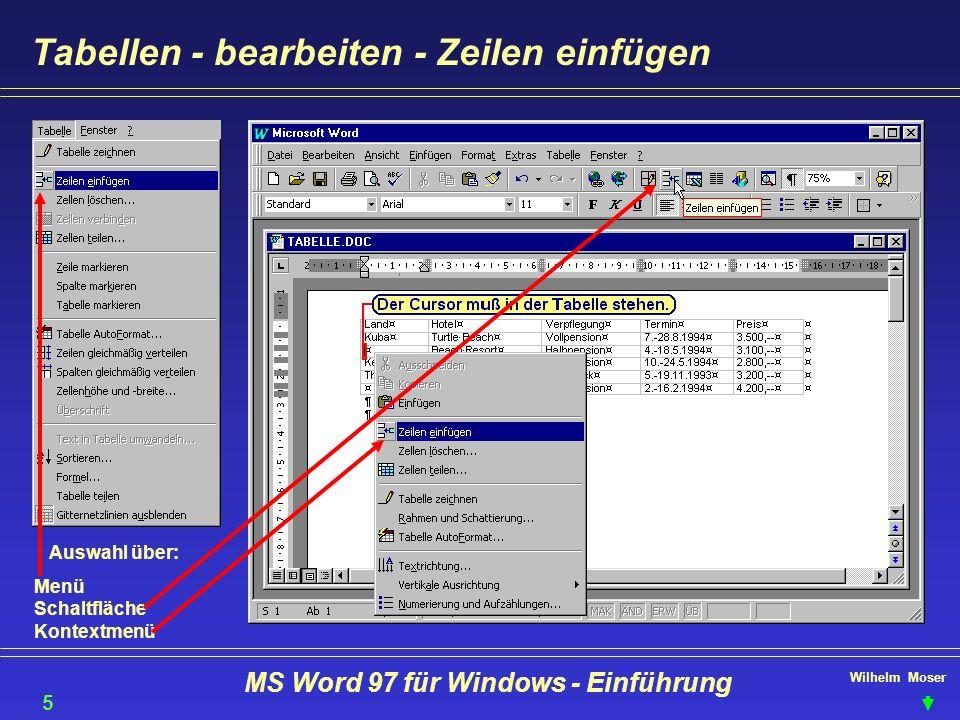 Wilhelm Moser MS Word 97 für Windows - Einführung Tabellen - bearbeiten - Zeilen einfügen Auswahl über: Menü Schaltfläche Kontextmenü 55