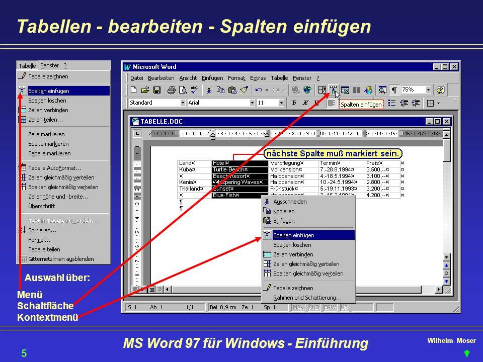 Wilhelm Moser MS Word 97 für Windows - Einführung Tabellen - bearbeiten - Spalten einfügen 56 Auswahl über: Menü Schaltfläche Kontextmenü