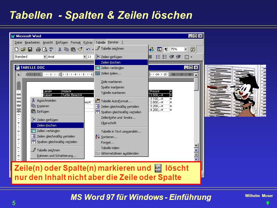 Wilhelm Moser MS Word 97 für Windows - Einführung Tabellen - Spalten & Zeilen löschen Zeile(n) oder Spalte(n) markieren und löscht nur den Inhalt nich