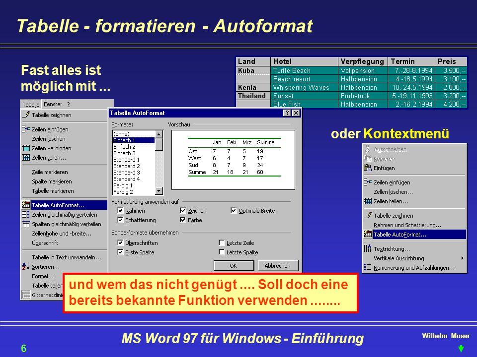 Wilhelm Moser MS Word 97 für Windows - Einführung Tabelle - formatieren - Autoformat Fast alles ist möglich mit... oder Kontextmenü 60 und wem das nic