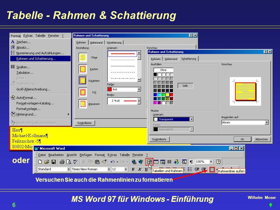 Wilhelm Moser MS Word 97 für Windows - Einführung Tabelle - Rahmen & Schattierung 61 oder Versuchen Sie auch die Rahmenlinien zu formatieren