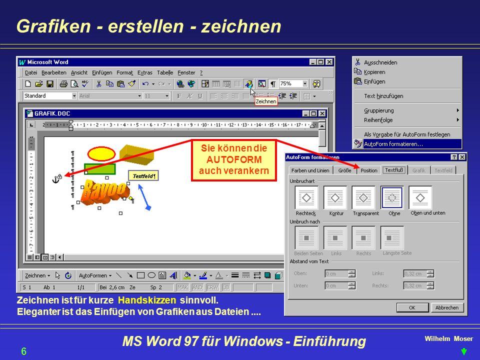 Wilhelm Moser MS Word 97 für Windows - Einführung Grafiken - erstellen - zeichnen Zeichnen ist für kurze Handskizzen sinnvoll. Eleganter ist das Einfü