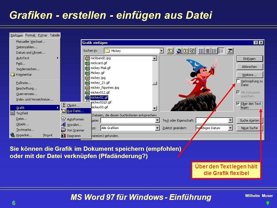 Wilhelm Moser MS Word 97 für Windows - Einführung Grafiken - erstellen - einfügen aus Datei Sie können die Grafik im Dokument speichern (empfohlen) od