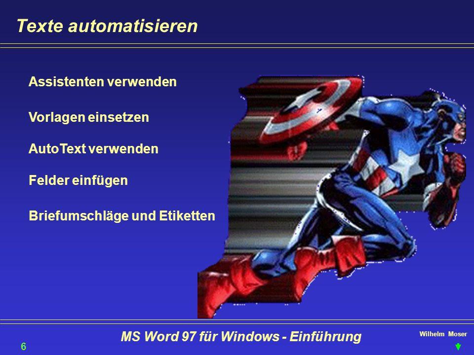 Wilhelm Moser MS Word 97 für Windows - Einführung Texte automatisieren Assistenten verwenden Vorlagen einsetzen AutoText verwenden Felder einfügen Bri