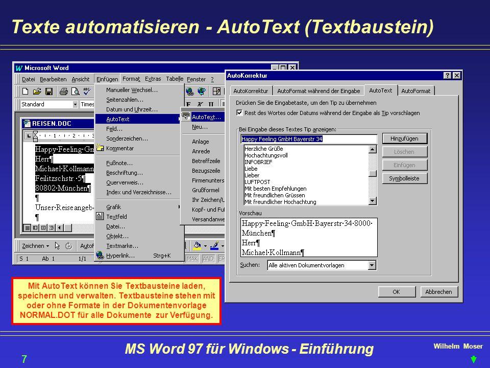 Wilhelm Moser MS Word 97 für Windows - Einführung Texte automatisieren - AutoText (Textbaustein) Mit AutoText können Sie Textbausteine laden, speicher