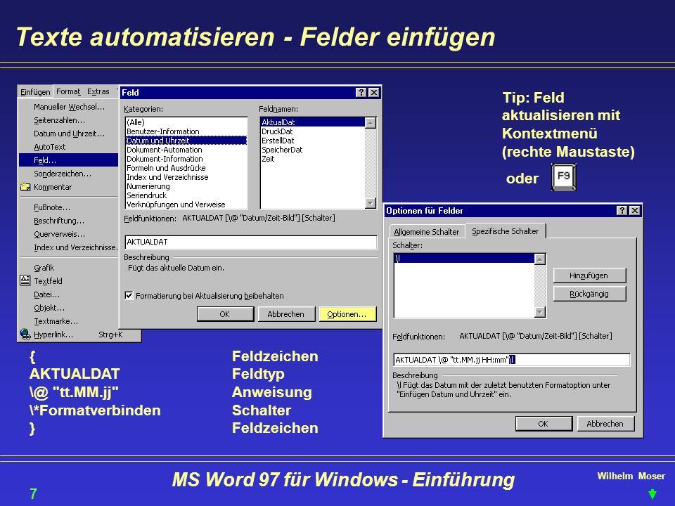 Wilhelm Moser MS Word 97 für Windows - Einführung Texte automatisieren - Felder einfügen {Feldzeichen AKTUALDATFeldtyp \@