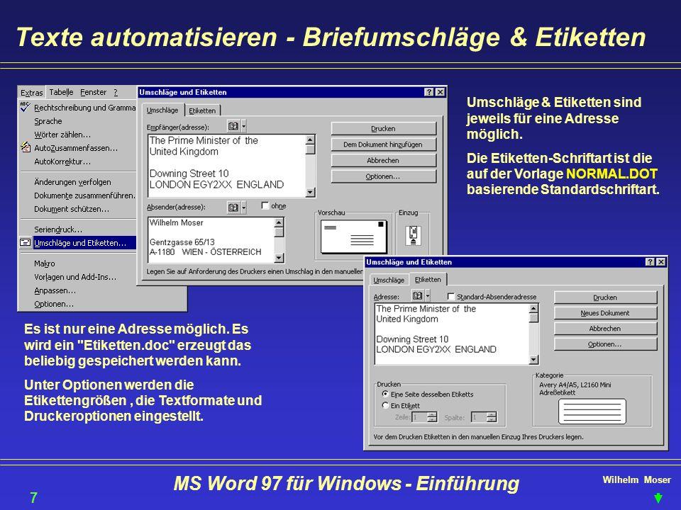 Wilhelm Moser MS Word 97 für Windows - Einführung Texte automatisieren - Briefumschläge & Etiketten Es ist nur eine Adresse möglich. Es wird ein