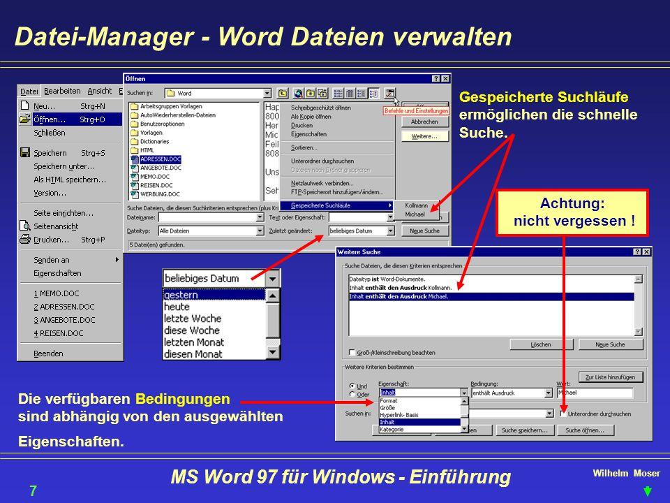 Wilhelm Moser MS Word 97 für Windows - Einführung Datei-Manager - Word Dateien verwalten Die verfügbaren Bedingungen sind abhängig von den ausgewählte