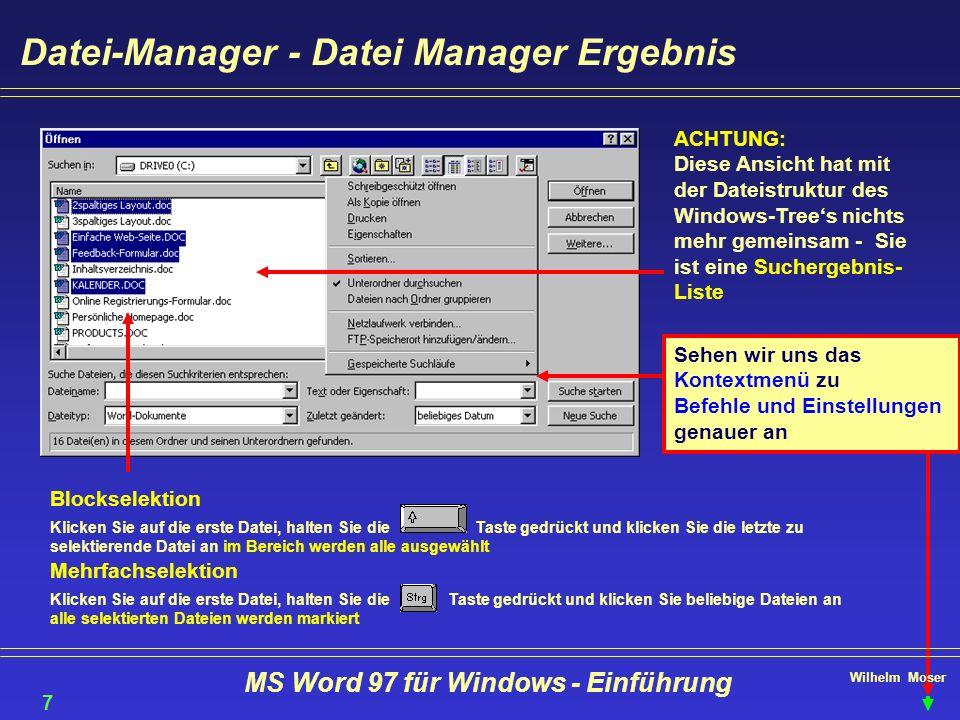 Wilhelm Moser MS Word 97 für Windows - Einführung Datei-Manager - Datei Manager Ergebnis ACHTUNG: Diese Ansicht hat mit der Dateistruktur des Windows-