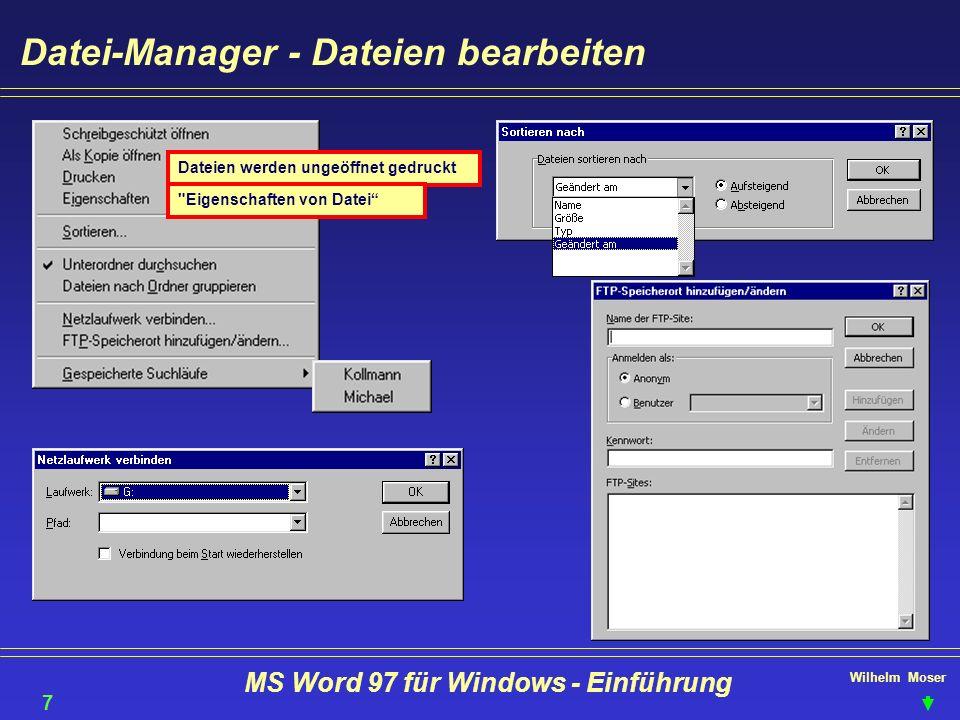 Wilhelm Moser MS Word 97 für Windows - Einführung Datei-Manager - Dateien bearbeiten Dateien werden ungeöffnet gedruckt