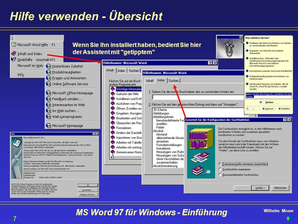 Wilhelm Moser MS Word 97 für Windows - Einführung Hilfe verwenden - Übersicht Wenn Sie Ihn installiert haben, bedient Sie hier der Assistent mit