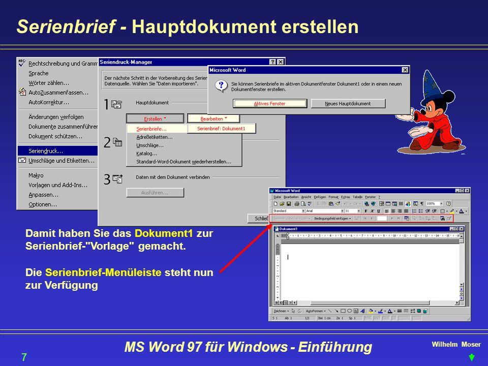 Wilhelm Moser MS Word 97 für Windows - Einführung Serienbrief - Hauptdokument erstellen Damit haben Sie das Dokument1 zur Serienbrief-