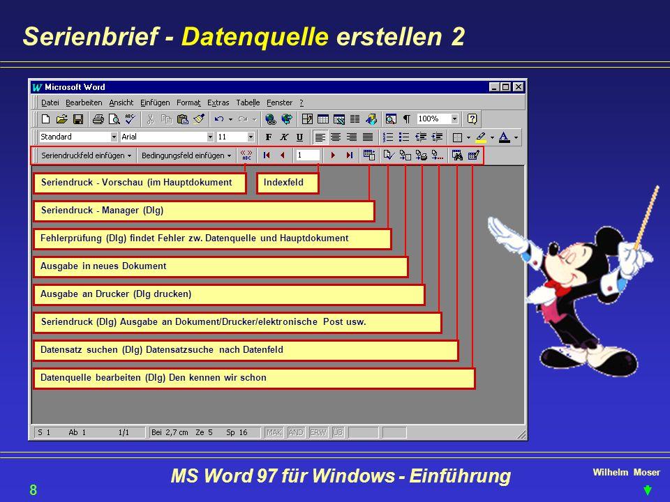 Wilhelm Moser MS Word 97 für Windows - Einführung Serienbrief - Datenquelle erstellen 2 Seriendruck - Vorschau (im HauptdokumentIndexfeld Seriendruck
