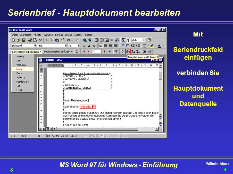 Wilhelm Moser MS Word 97 für Windows - Einführung Serienbrief - Hauptdokument bearbeiten Mit Seriendruckfeld einfügen verbinden Sie Hauptdokument und
