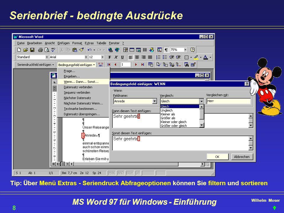 Wilhelm Moser MS Word 97 für Windows - Einführung Serienbrief - bedingte Ausdrücke Tip: Über Menü Extras - Seriendruck Abfrageoptionen können Sie filt