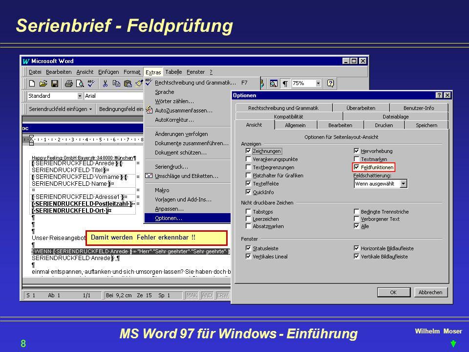 Wilhelm Moser MS Word 97 für Windows - Einführung Serienbrief - Feldprüfung Damit werden Fehler erkennbar !! 84
