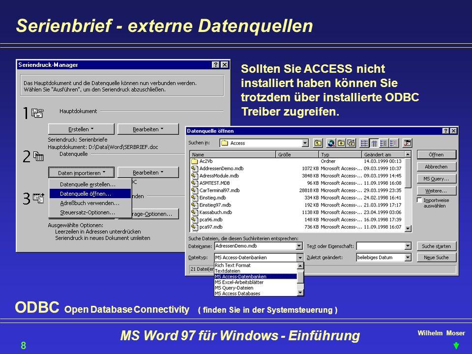 Wilhelm Moser MS Word 97 für Windows - Einführung Serienbrief - externe Datenquellen Sollten Sie ACCESS nicht installiert haben können Sie trotzdem üb