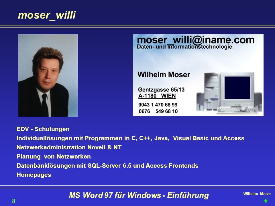 Wilhelm Moser MS Word 97 für Windows - Einführung moser_willi 86 EDV - Schulungen Individuallösungen mit Programmen in C, C++, Java, Visual Basic und