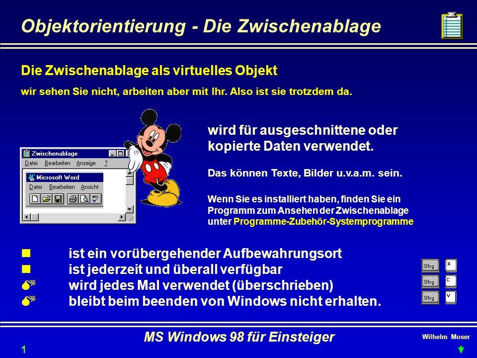 Wilhelm Moser MS Windows 98 für Einsteiger Objektorientierung - Die Zwischenablage Die Zwischenablage als virtuelles Objekt wir sehen Sie nicht, arbei