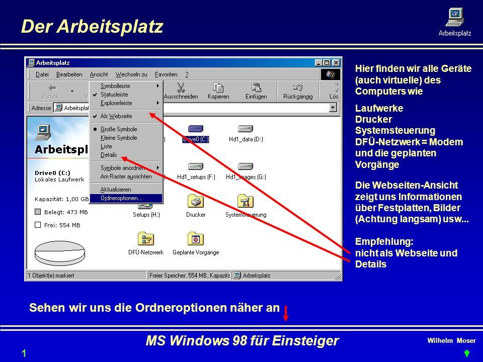 Wilhelm Moser MS Windows 98 für Einsteiger Der Arbeitsplatz Hier finden wir alle Geräte (auch virtuelle) des Computers wie Laufwerke Drucker Systemste