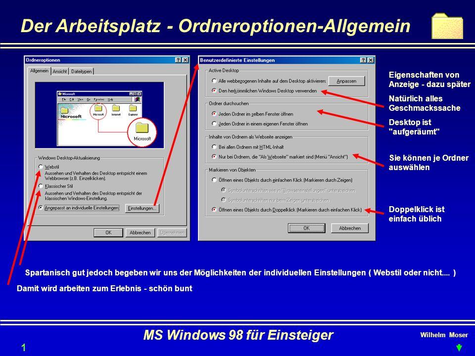Wilhelm Moser MS Windows 98 für Einsteiger Der Arbeitsplatz - Ordneroptionen-Allgemein Eigenschaften von Anzeige - dazu später Natürlich alles Geschma