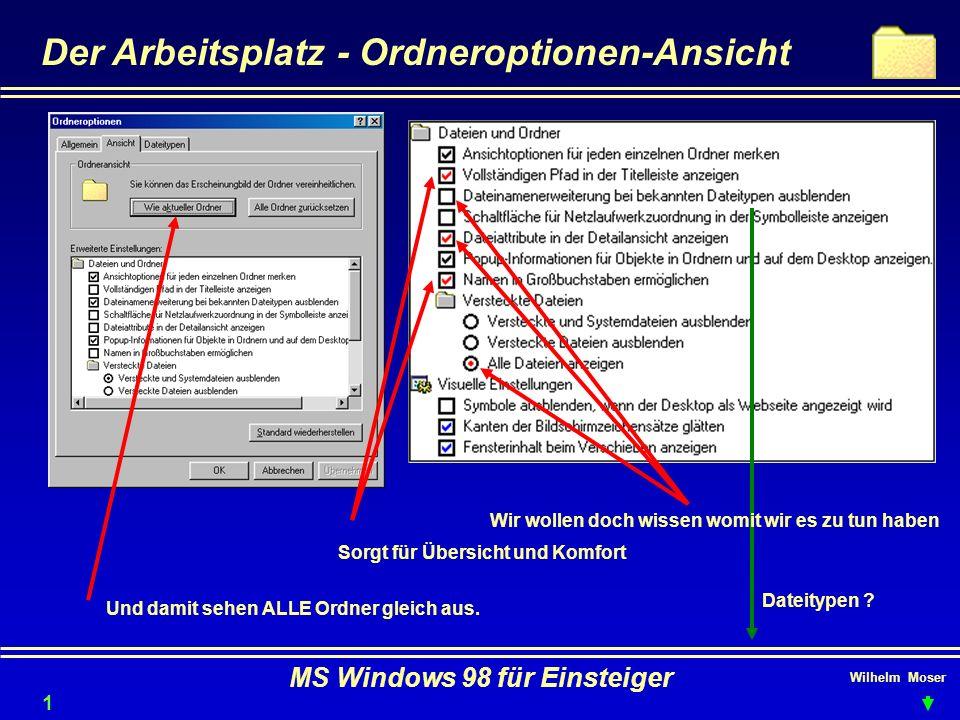 Wilhelm Moser MS Windows 98 für Einsteiger Der Arbeitsplatz - Ordneroptionen-Ansicht Sorgt für Übersicht und Komfort Wir wollen doch wissen womit wir