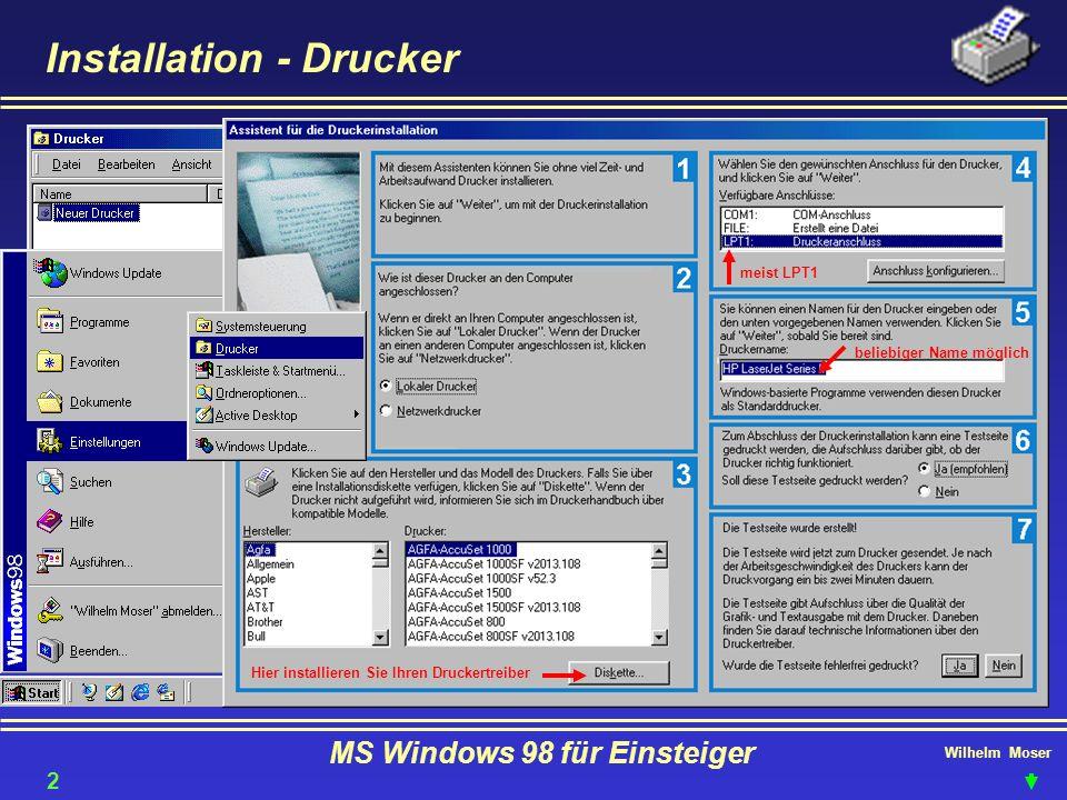 Wilhelm Moser MS Windows 98 für Einsteiger Installation - Drucker Hier installieren Sie Ihren Druckertreiber meist LPT1 beliebiger Name möglich 22